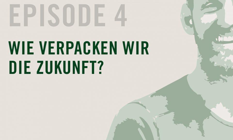 Episode 4: Wie verpacken wir die Zukunft?