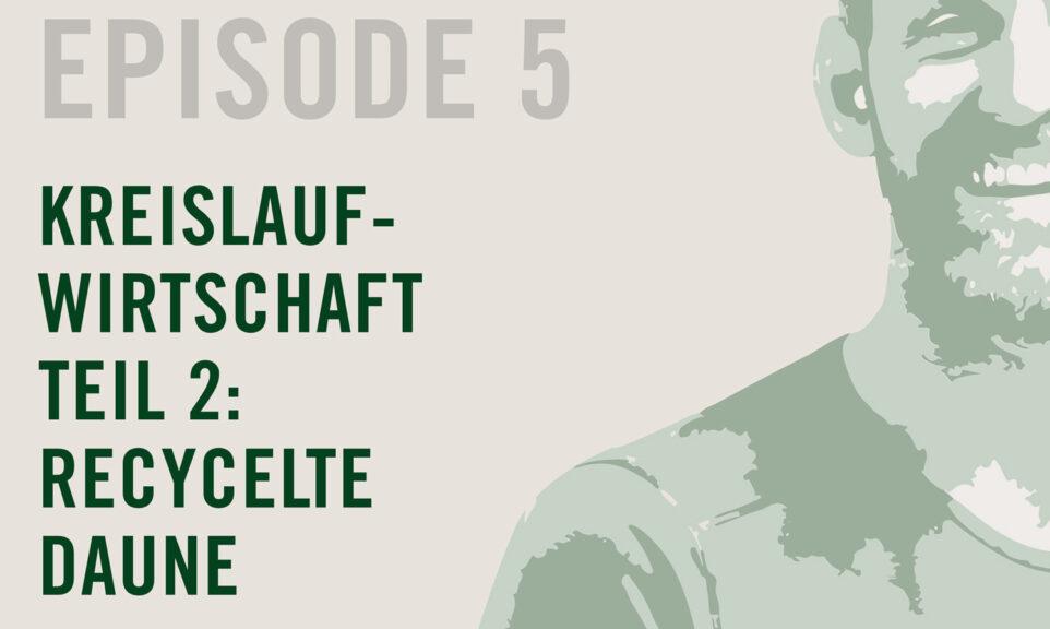 Episode 5: Kreislaufwirtschaft Teil 2: Recycelte Daune